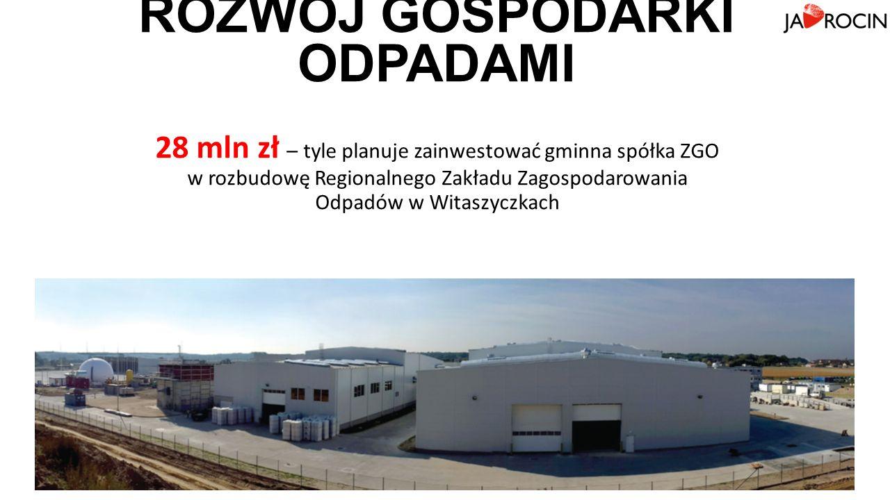 28 mln zł – tyle planuje zainwestować gminna spółka ZGO w rozbudowę Regionalnego Zakładu Zagospodarowania Odpadów w Witaszyczkach ROZWÓJ GOSPODARKI ODPADAMI