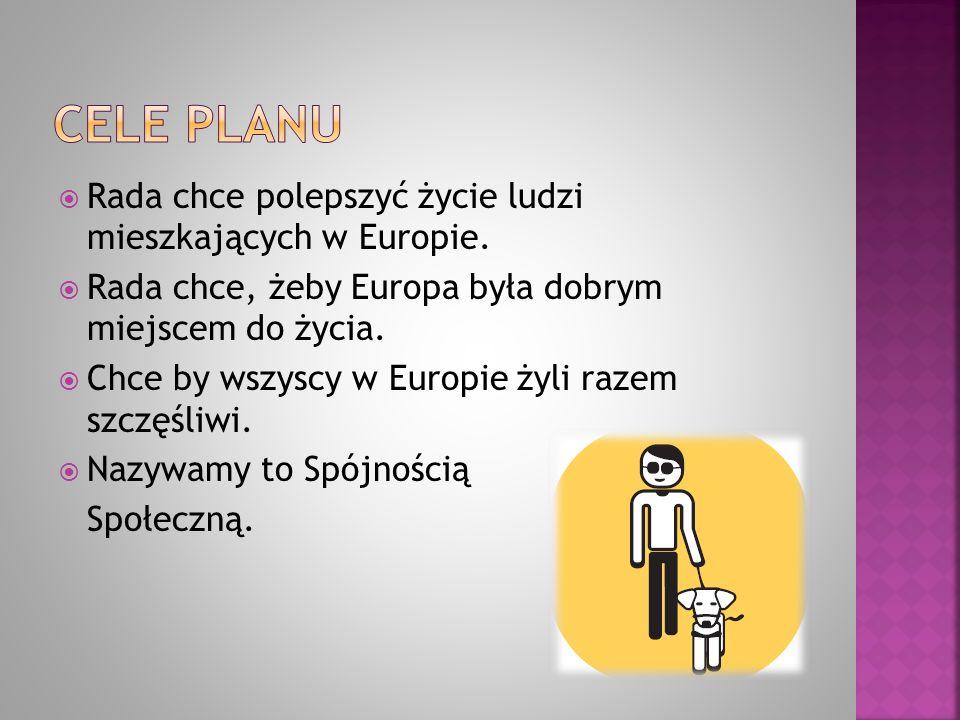  Rada chce polepszyć życie ludzi mieszkających w Europie.  Rada chce, żeby Europa była dobrym miejscem do życia.  Chce by wszyscy w Europie żyli ra