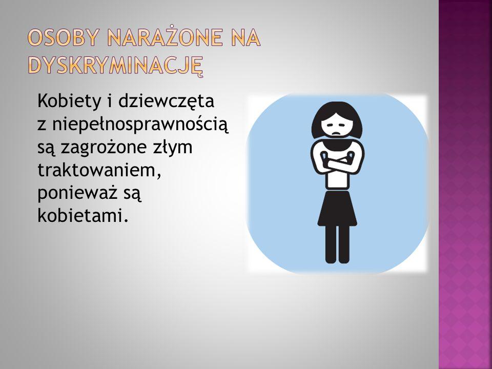 Kobiety i dziewczęta z niepełnosprawnością są zagrożone złym traktowaniem, ponieważ są kobietami.