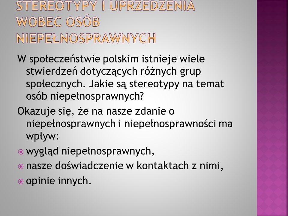 W społeczeństwie polskim istnieje wiele stwierdzeń dotyczących różnych grup społecznych. Jakie są stereotypy na temat osób niepełnosprawnych? Okazuje