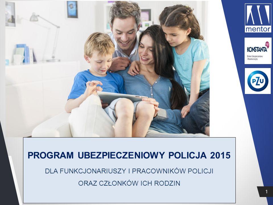 1 PROGRAM UBEZPIECZENIOWY POLICJA 2015 DLA FUNKCJONARIUSZY I PRACOWNIKÓW POLICJI ORAZ CZŁONKÓW ICH RODZIN