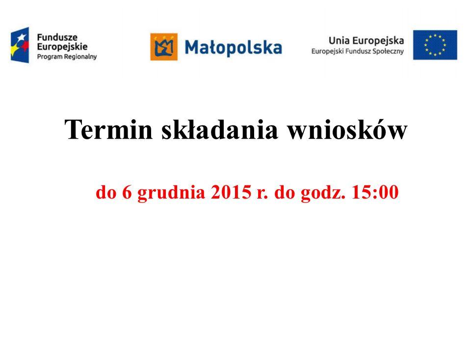 Termin składania wniosków do 6 grudnia 2015 r. do godz. 15:00