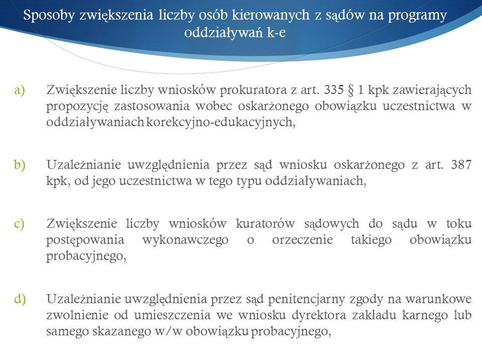 Sposoby zwi ę kszenia liczby osób kierowanych z s ą dów na programy oddzia ł ywa ń k-e a)Zwi ę kszenie liczby wniosków prokuratora z art.