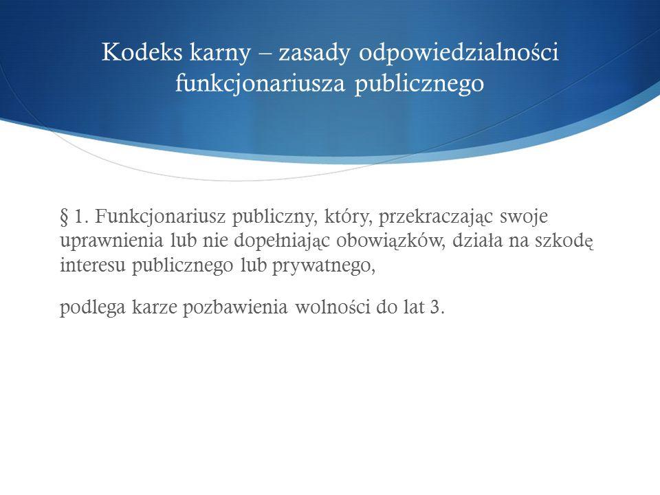 Kodeks karny – zasady odpowiedzialno ś ci funkcjonariusza publicznego § 1.