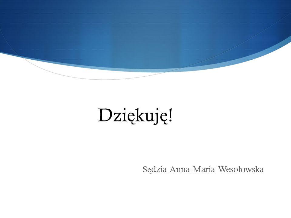 Dzi ę kuj ę ! S ę dzia Anna Maria Weso ł owska