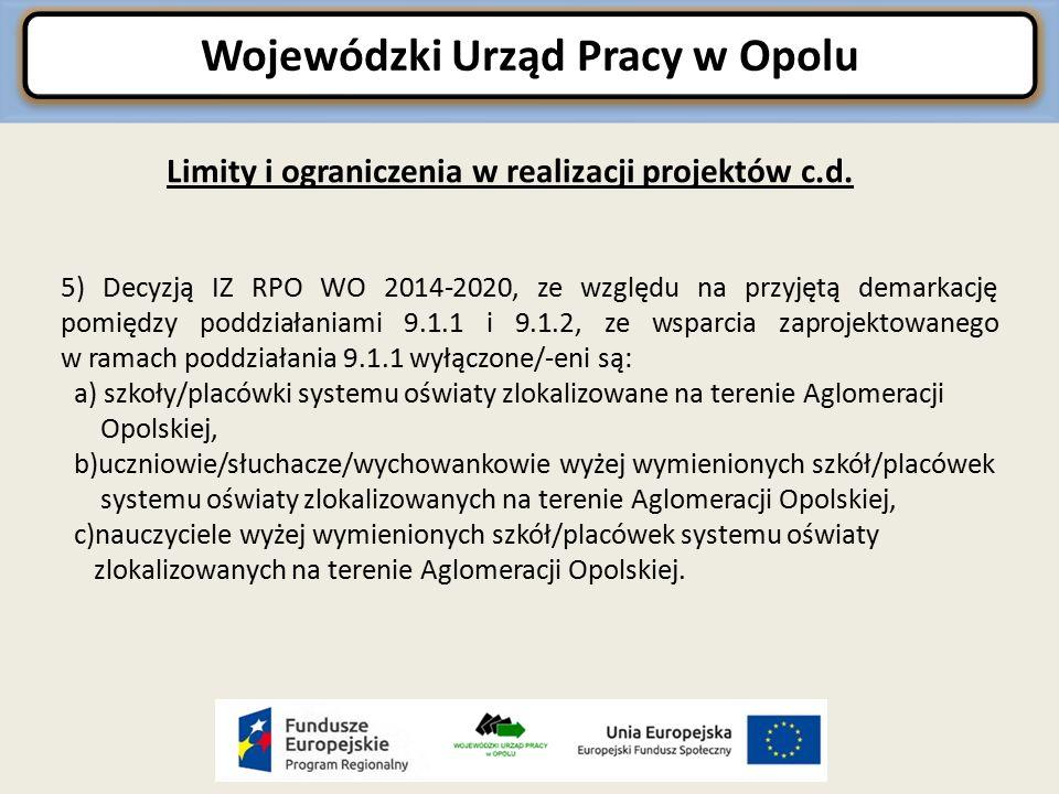 5) Decyzją IZ RPO WO 2014-2020, ze względu na przyjętą demarkację pomiędzy poddziałaniami 9.1.1 i 9.1.2, ze wsparcia zaprojektowanego w ramach poddziałania 9.1.1 wyłączone/-eni są: a) szkoły/placówki systemu oświaty zlokalizowane na terenie Aglomeracji Opolskiej, b)uczniowie/słuchacze/wychowankowie wyżej wymienionych szkół/placówek systemu oświaty zlokalizowanych na terenie Aglomeracji Opolskiej, c)nauczyciele wyżej wymienionych szkół/placówek systemu oświaty zlokalizowanych na terenie Aglomeracji Opolskiej.