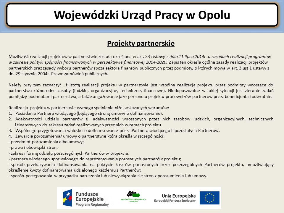 Wojewódzki Urząd Pracy w Opolu Projekty partnerskie Możliwość realizacji projektów w partnerstwie została określona w art.