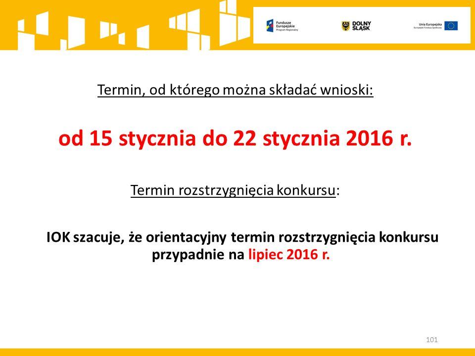 Termin, od którego można składać wnioski: od 15 stycznia do 22 stycznia 2016 r. Termin rozstrzygnięcia konkursu: IOK szacuje, że orientacyjny termin r