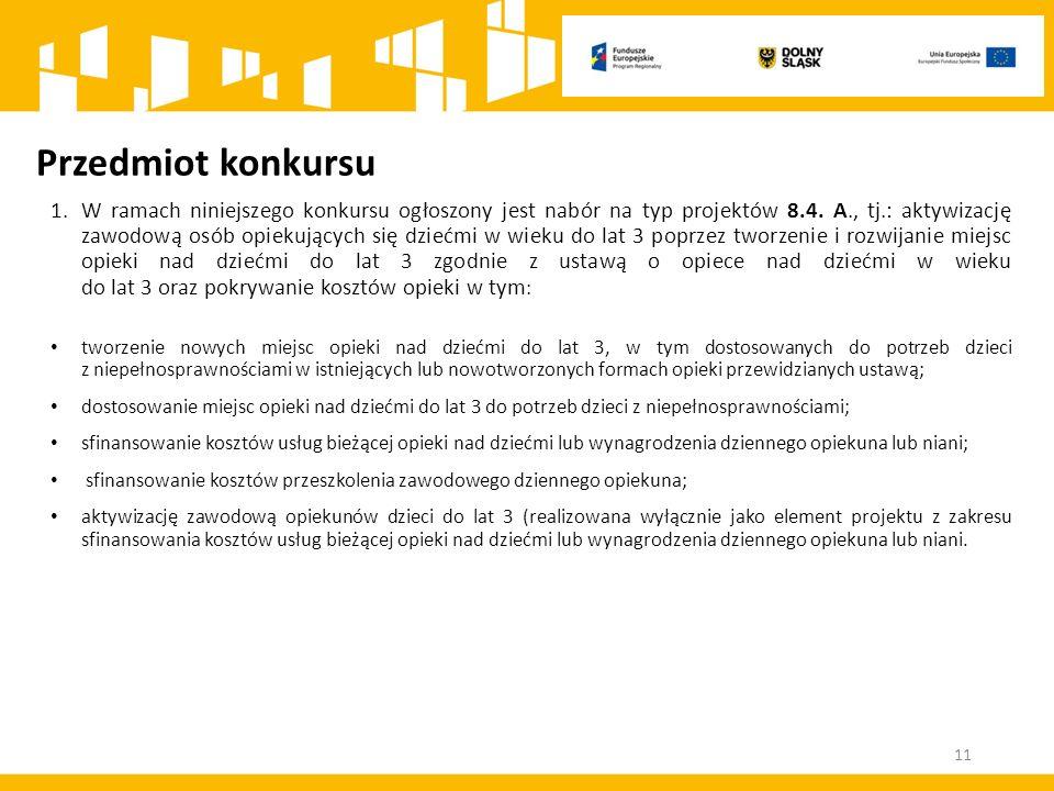 Przedmiot konkursu 1.W ramach niniejszego konkursu ogłoszony jest nabór na typ projektów 8.4. A., tj.: aktywizację zawodową osób opiekujących się dzie