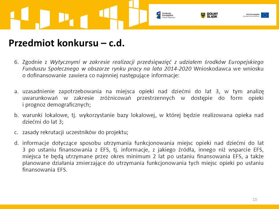 Przedmiot konkursu – c.d. 6.Zgodnie z Wytycznymi w zakresie realizacji przedsięwzięć z udziałem środków Europejskiego Funduszu Społecznego w obszarze