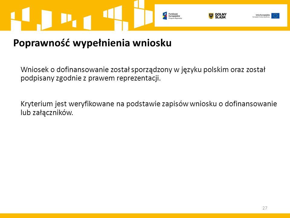 Poprawność wypełnienia wniosku Wniosek o dofinansowanie został sporządzony w języku polskim oraz został podpisany zgodnie z prawem reprezentacji. Kryt