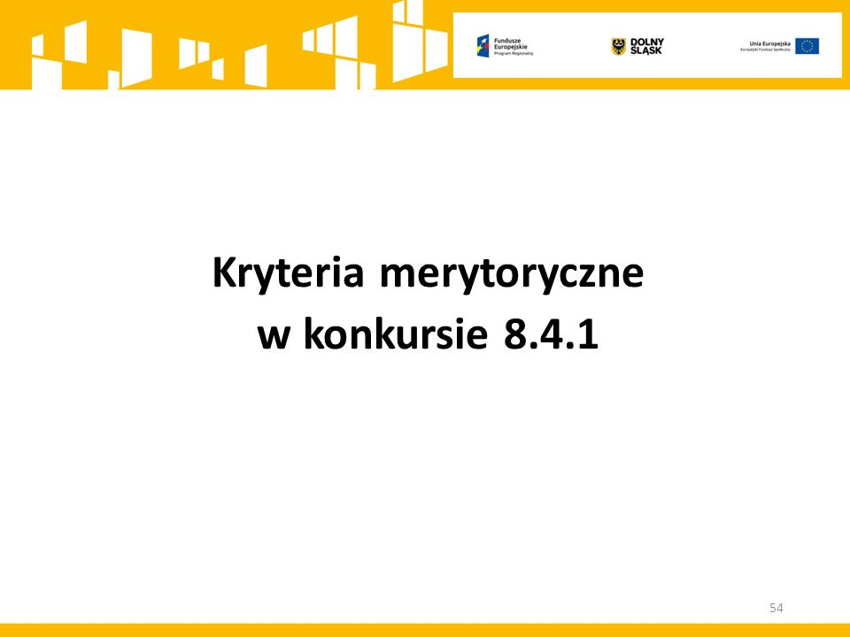 Kryteria merytoryczne w konkursie 8.4.1 54