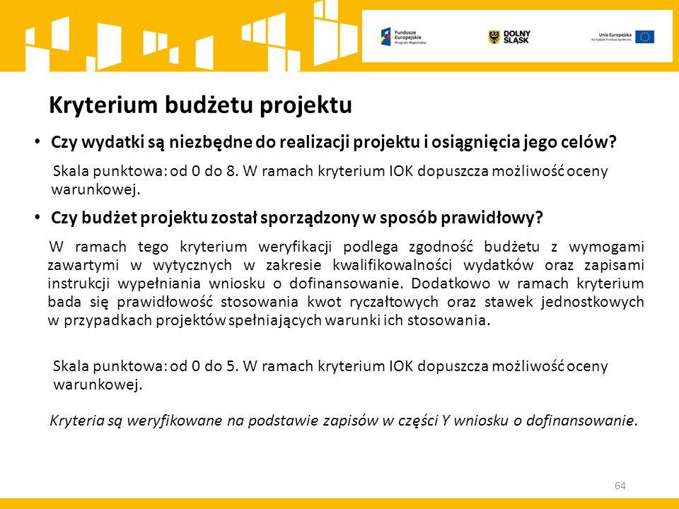 Kryterium budżetu projektu Czy wydatki są niezbędne do realizacji projektu i osiągnięcia jego celów? Skala punktowa: od 0 do 8. W ramach kryterium IOK
