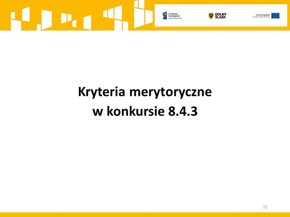 Kryteria merytoryczne w konkursie 8.4.3 70