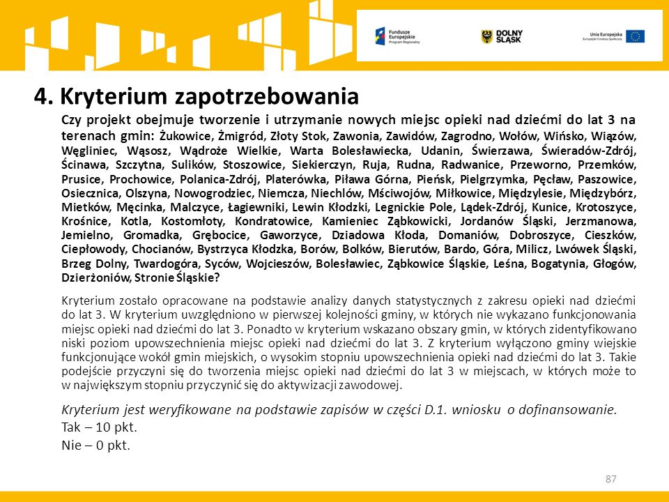 4. Kryterium zapotrzebowania Czy projekt obejmuje tworzenie i utrzymanie nowych miejsc opieki nad dziećmi do lat 3 na terenach gmin: Żukowice, Żmigród