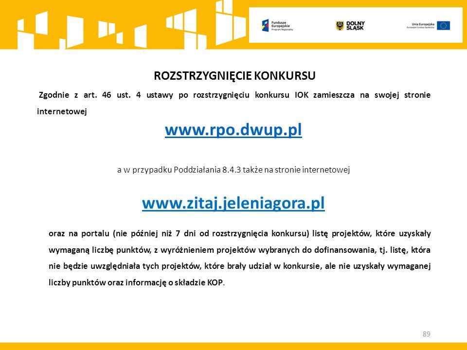 ROZSTRZYGNIĘCIE KONKURSU Zgodnie z art. 46 ust. 4 ustawy po rozstrzygnięciu konkursu IOK zamieszcza na swojej stronie internetowej www.rpo.dwup.pl a w