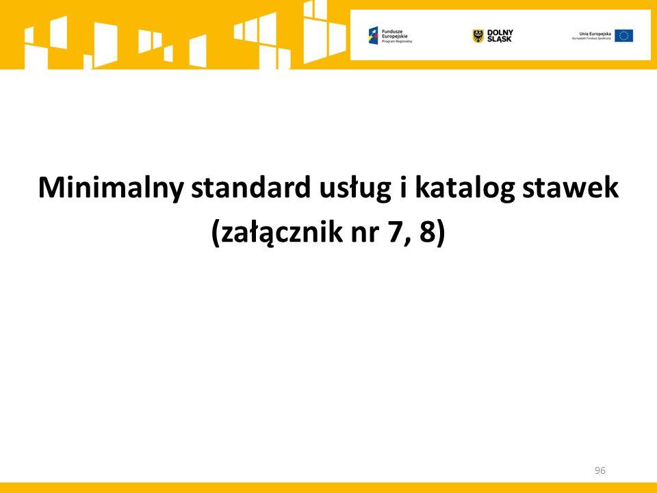 Minimalny standard usług i katalog stawek (załącznik nr 7, 8) 96