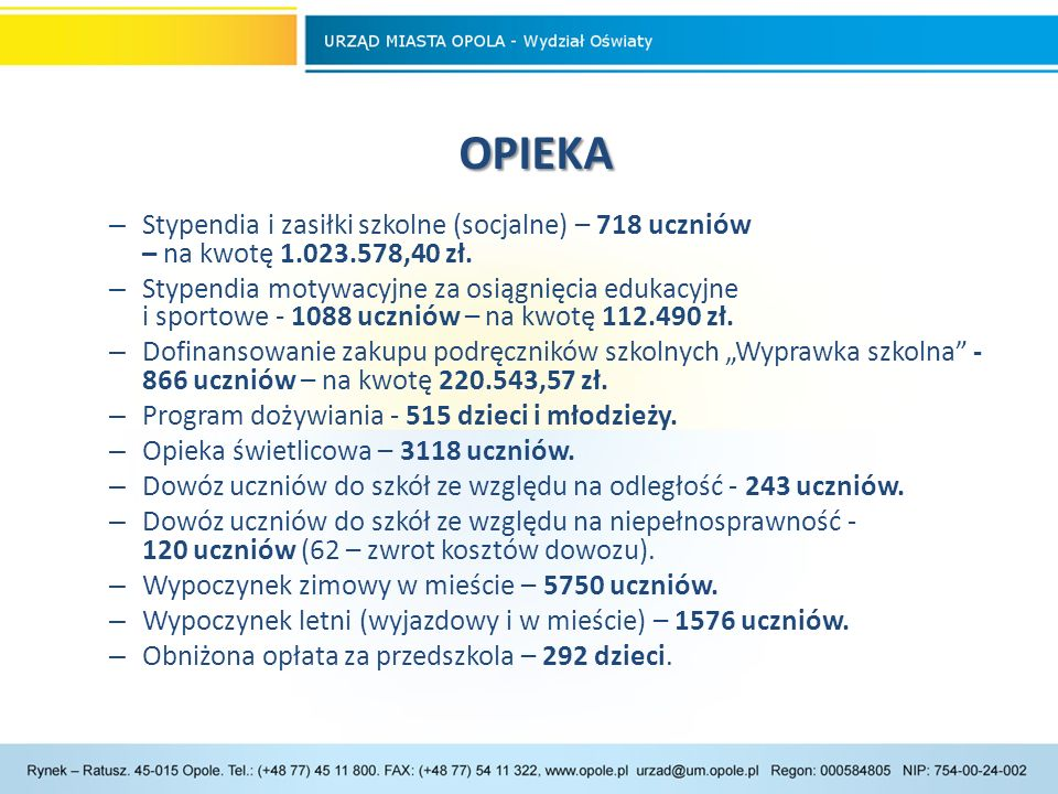 OPIEKA OPIEKA – Stypendia i zasiłki szkolne (socjalne) – 718 uczniów – na kwotę 1.023.578,40 zł.