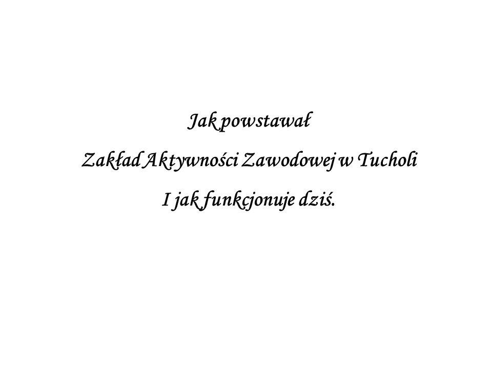 Jak powstawał Zakład Aktywności Zawodowej w Tucholi I jak funkcjonuje dziś.