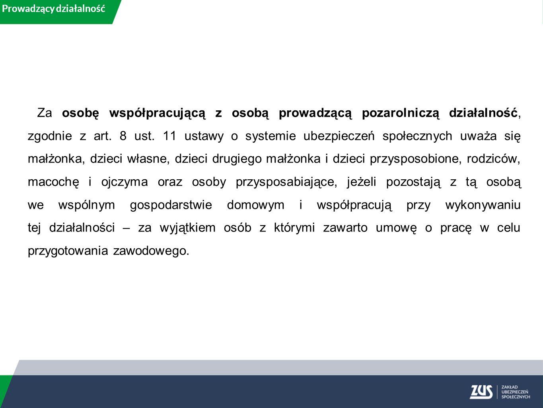 Prowadzący działalność Za osobę współpracującą z osobą prowadzącą pozarolniczą działalność, zgodnie z art. 8 ust. 11 ustawy o systemie ubezpieczeń spo
