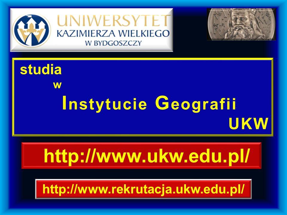 http://www.ukw.edu.pl/ http://www.rekrutacja.ukw.edu.pl/ studia w I nstytucie G eografii UKW