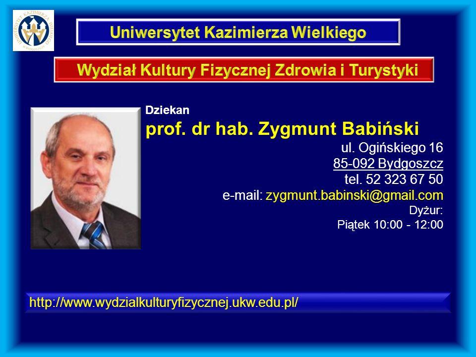 http://www.wydzialkulturyfizycznej.ukw.edu.pl/ Dziekan prof. dr hab. Zygmunt Babiński ul. Ogińskiego 16 85-092 Bydgoszcz tel. 52 323 67 50 e-mail: zyg