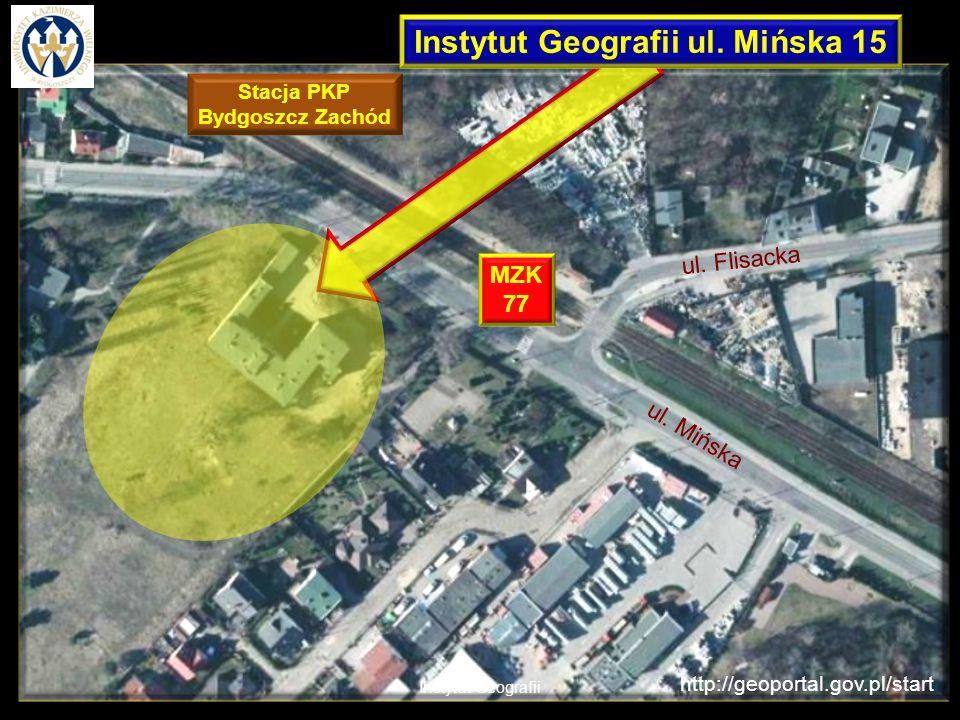 Instytut Geografii http://geoportal.gov.pl/start Instytut Geografii ul. Mińska 15 ul. Mińska ul. Flisacka Stacja PKP Bydgoszcz Zachód MZK 77