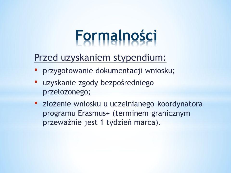 Przed uzyskaniem stypendium: przygotowanie dokumentacji wniosku; uzyskanie zgody bezpośredniego przełożonego; złożenie wniosku u uczelnianego koordynatora programu Erasmus+ (terminem granicznym przeważnie jest 1 tydzień marca).