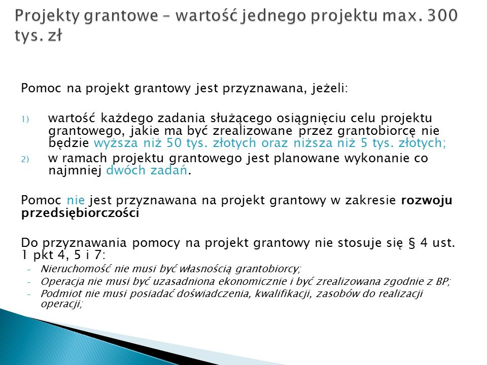 Pomoc na projekt grantowy jest przyznawana, jeżeli: 1) wartość każdego zadania służącego osiągnięciu celu projektu grantowego, jakie ma być zrealizowane przez grantobiorcę nie będzie wyższa niż 50 tys.