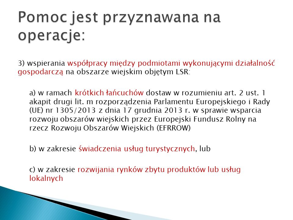 3) wspierania współpracy między podmiotami wykonującymi działalność gospodarczą na obszarze wiejskim objętym LSR: a) w ramach krótkich łańcuchów dostaw w rozumieniu art.