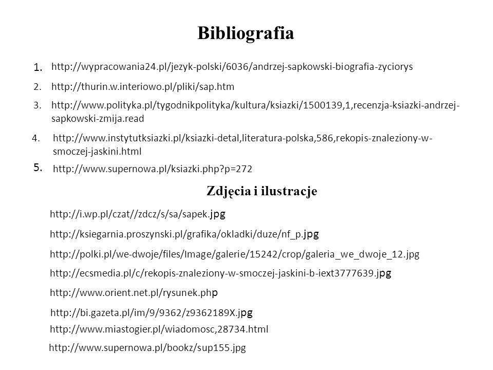 Bibliografia 1.http://wypracowania24.pl/jezyk-polski/6036/andrzej-sapkowski-biografia-zyciorys 2.