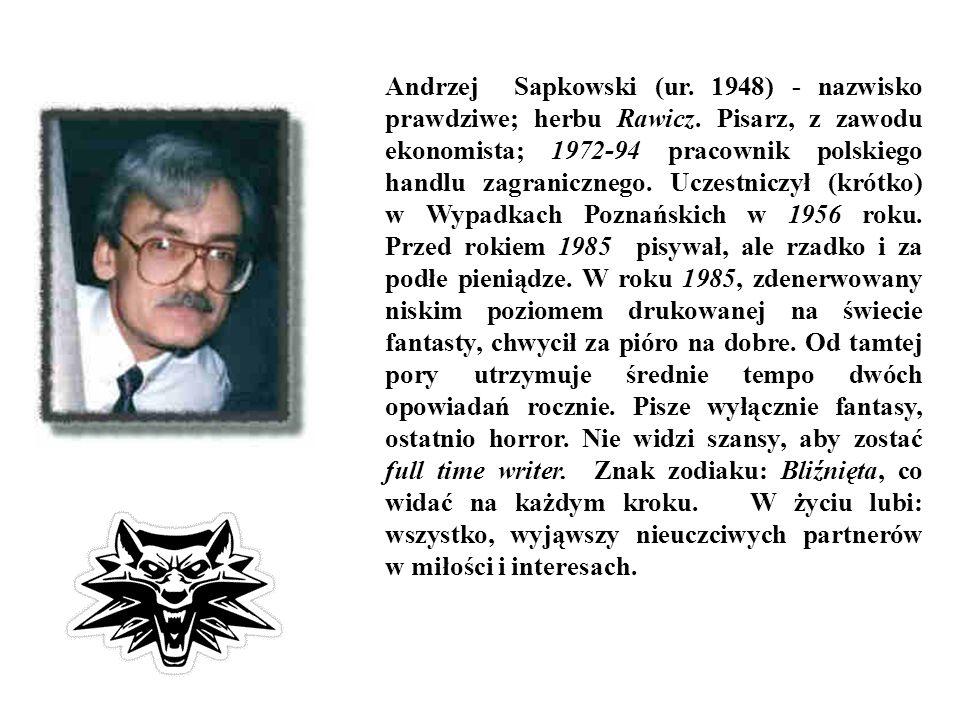 Andrzej Sapkowski (ur.1948) - nazwisko prawdziwe; herbu Rawicz.