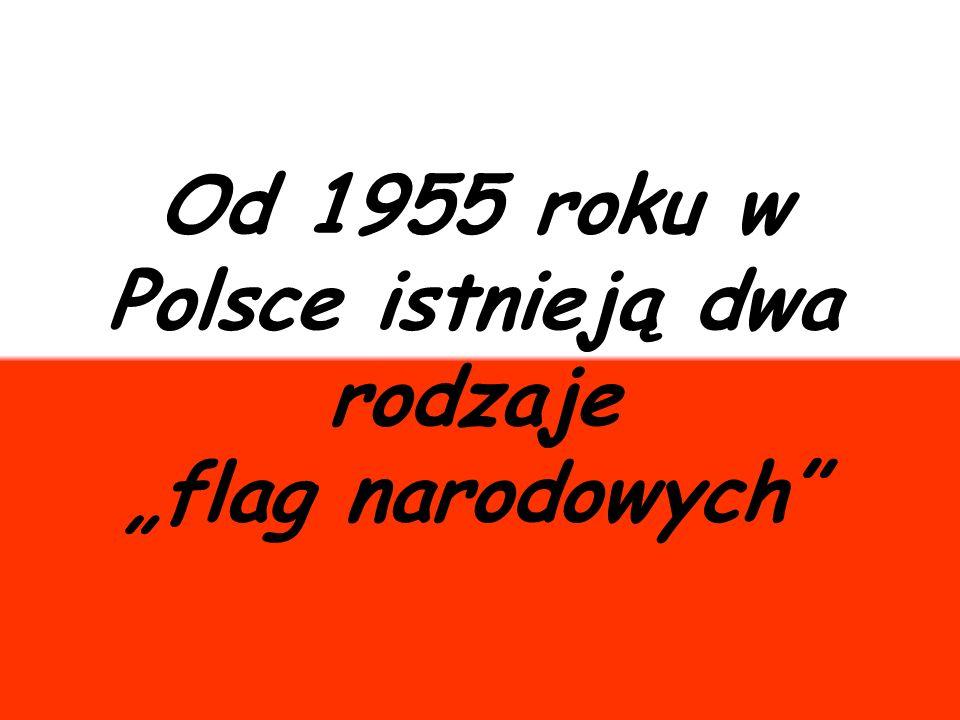 """Od 1955 roku w Polsce istnieją dwa rodzaje """"flag narodowych"""""""
