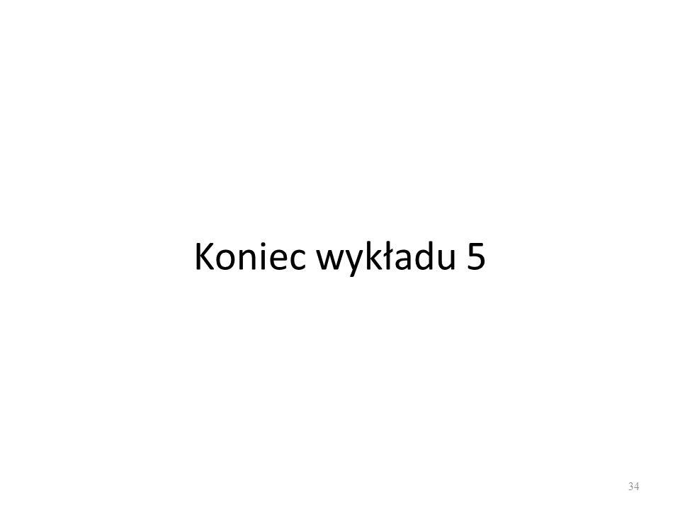 Koniec wykładu 5 34