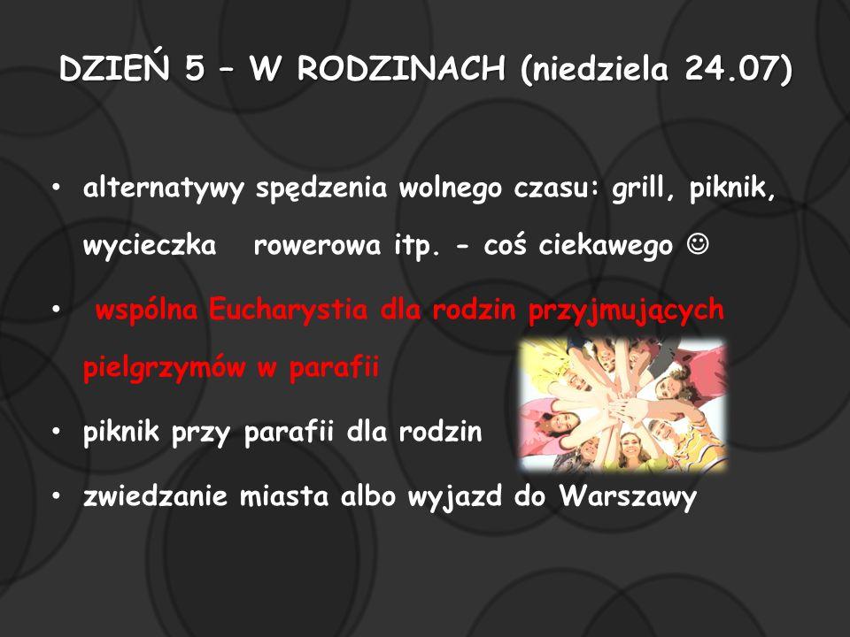 DZIEŃ 5 – W RODZINACH (niedziela 24.07) alternatywy spędzenia wolnego czasu: grill, piknik, wycieczka rowerowa itp. - coś ciekawego wspólna Eucharysti