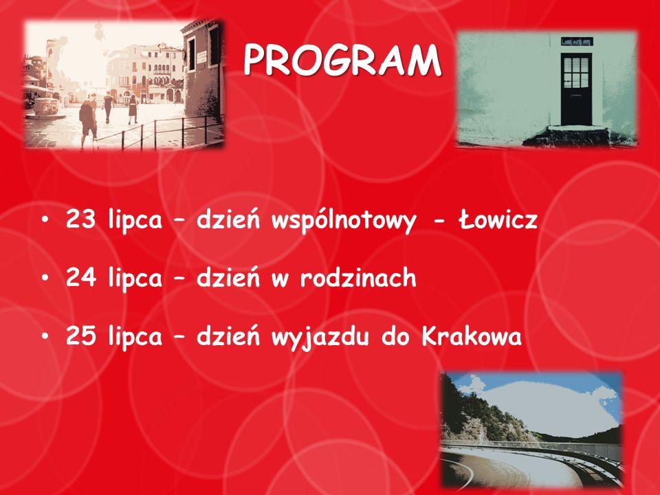 PROGRAM 23 lipca – dzień wspólnotowy - Łowicz 24 lipca – dzień w rodzinach 25 lipca – dzień wyjazdu do Krakowa