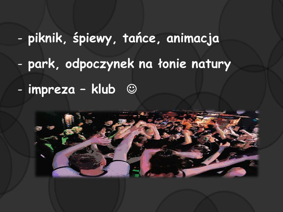 -piknik, śpiewy, tańce, animacja -park, odpoczynek na łonie natury -impreza – klub