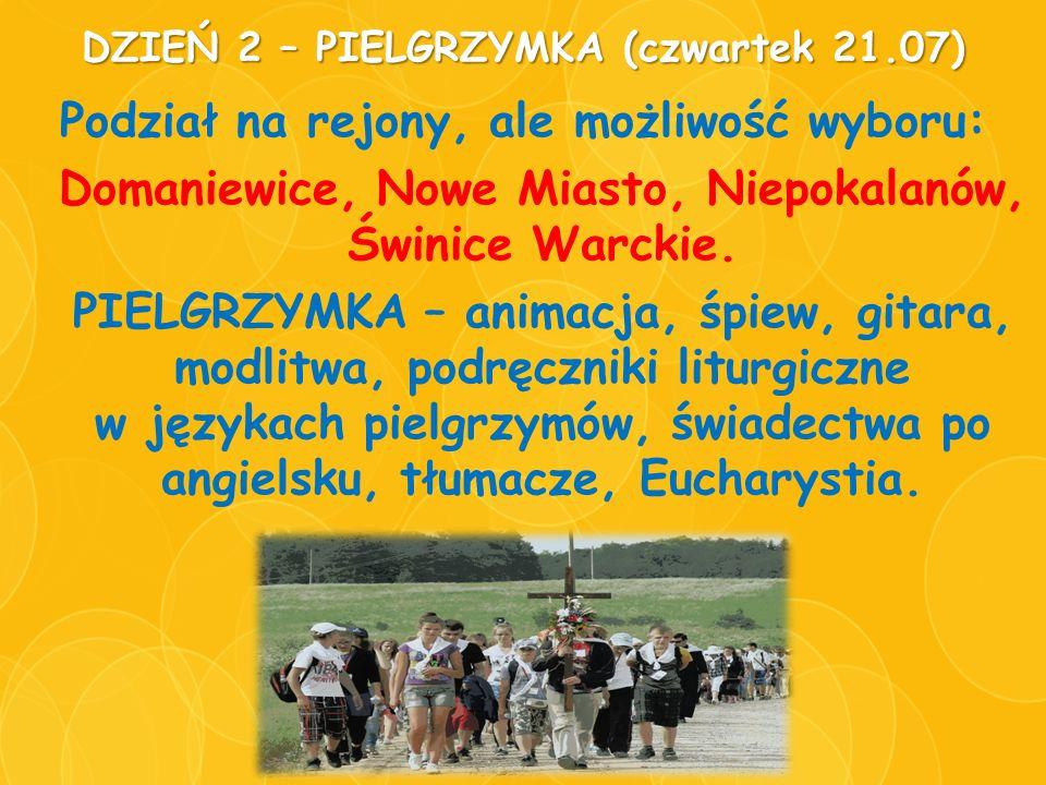 DZIEŃ 2 – PIELGRZYMKA (czwartek 21.07) Podział na rejony, ale możliwość wyboru: Domaniewice, Nowe Miasto, Niepokalanów, Świnice Warckie. PIELGRZYMKA –