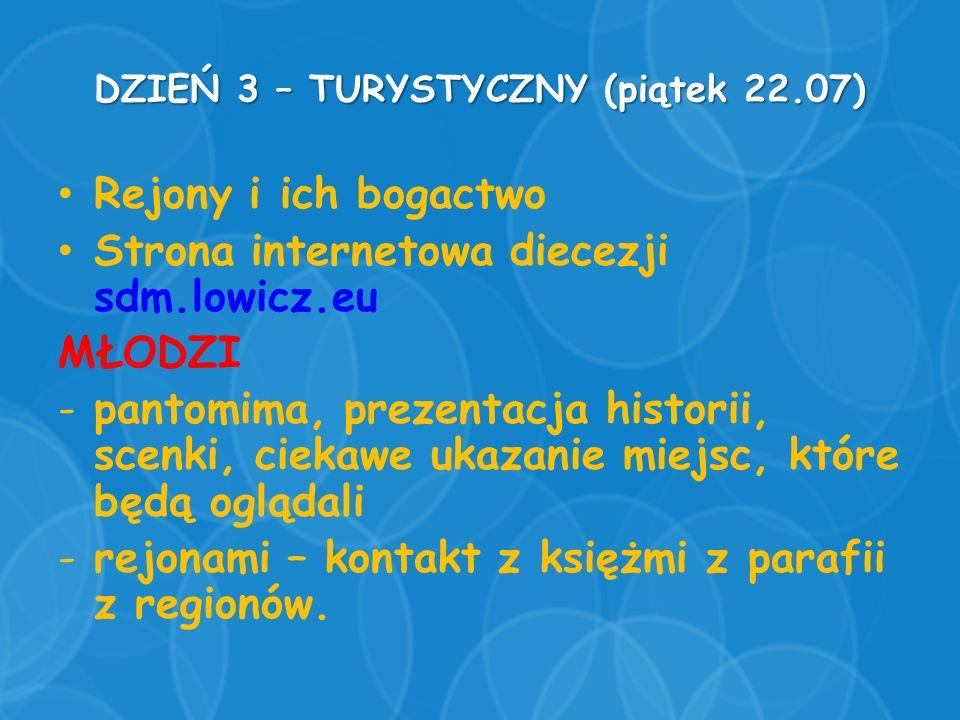 DZIEŃ 3 – TURYSTYCZNY (piątek 22.07) Rejony i ich bogactwo Strona internetowa diecezji sdm.lowicz.eu MŁODZI -pantomima, prezentacja historii, scenki,