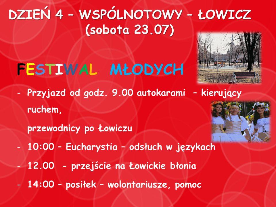 DZIEŃ 4 – WSPÓLNOTOWY – ŁOWICZ (sobota 23.07) FESTIWAL MŁODYCH -Przyjazd od godz. 9.00 autokarami – kierujący ruchem, przewodnicy po Łowiczu -10:00 –