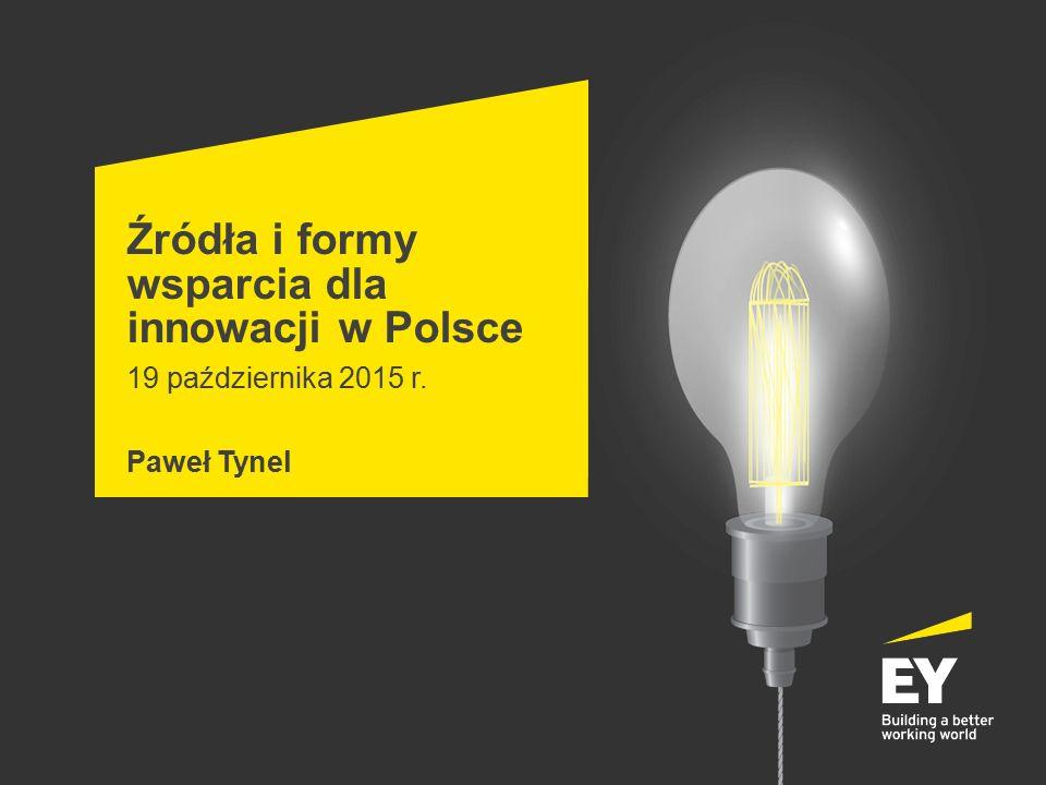 Źródła i formy wsparcia dla innowacji w Polsce 19 października 2015 r. Paweł Tynel