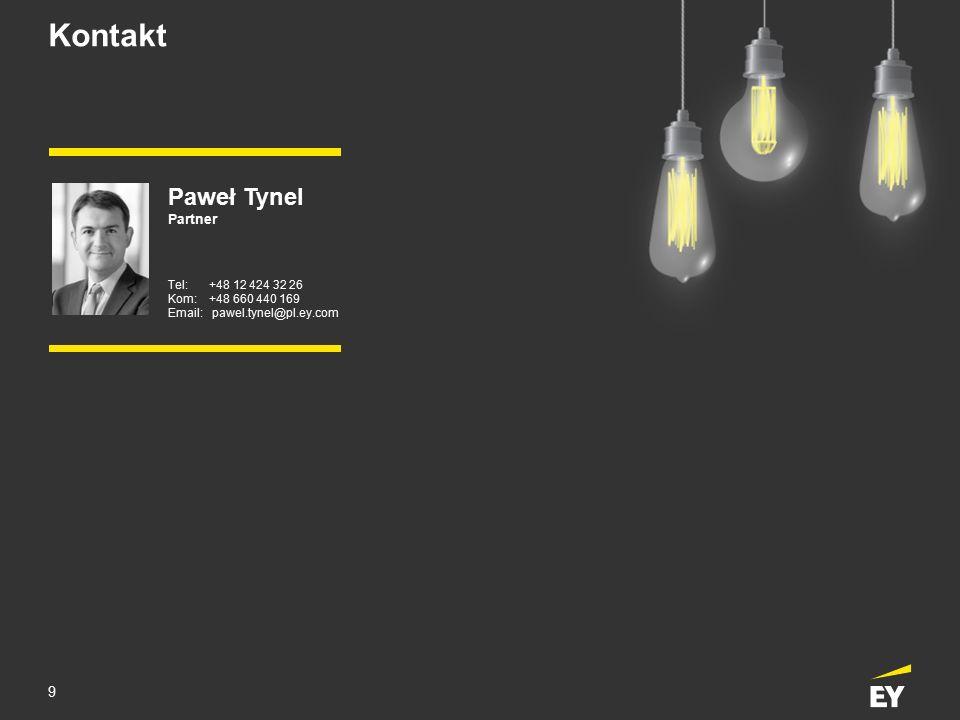 9 Kontakt Paweł Tynel Partner Tel:+48 12 424 32 26 Kom:+48 660 440 169 Email: pawel.tynel@pl.ey.com