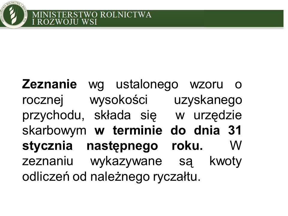 MINISTRY OF AGRICULTURE AND RURAL DEVELOPMENT Zeznanie wg ustalonego wzoru o rocznej wysokości uzyskanego przychodu, składa się w urzędzie skarbowym w terminie do dnia 31 stycznia następnego roku.