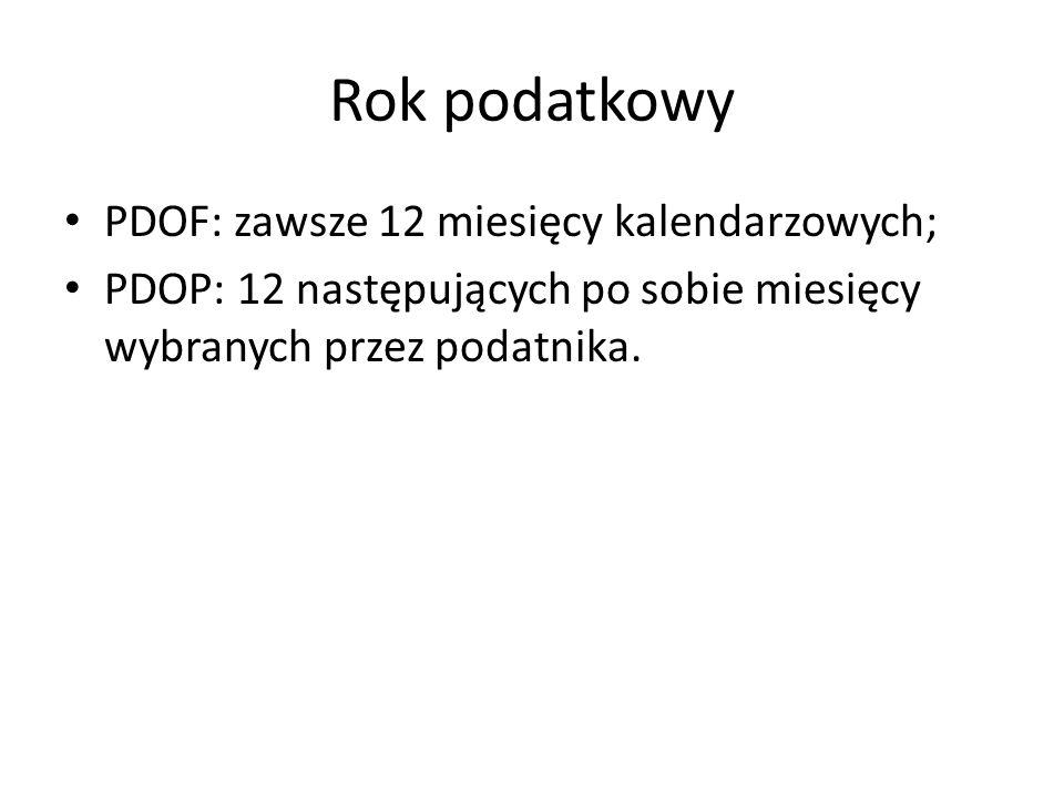 Rok podatkowy PDOF: zawsze 12 miesięcy kalendarzowych; PDOP: 12 następujących po sobie miesięcy wybranych przez podatnika.