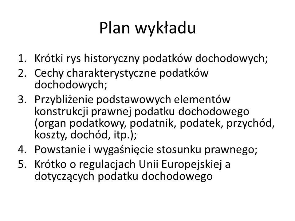 Plan wykładu 1.Krótki rys historyczny podatków dochodowych; 2.Cechy charakterystyczne podatków dochodowych; 3.Przybliżenie podstawowych elementów kons