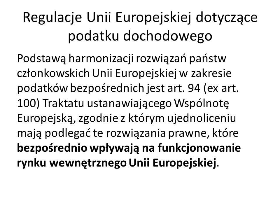 Regulacje Unii Europejskiej dotyczące podatku dochodowego Podstawą harmonizacji rozwiązań państw członkowskich Unii Europejskiej w zakresie podatków b