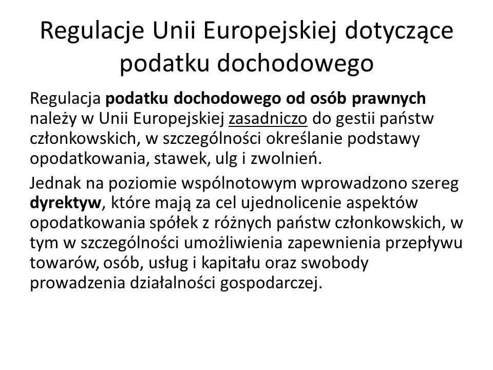 Regulacje Unii Europejskiej dotyczące podatku dochodowego Regulacja podatku dochodowego od osób prawnych należy w Unii Europejskiej zasadniczo do gest