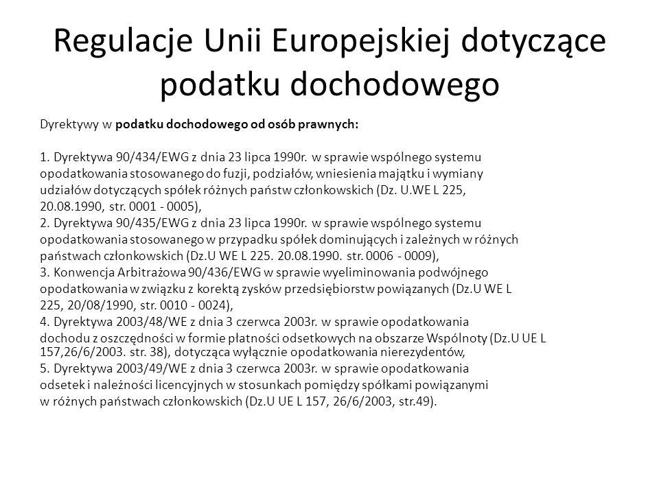 Regulacje Unii Europejskiej dotyczące podatku dochodowego Dyrektywy w podatku dochodowego od osób prawnych: 1. Dyrektywa 90/434/EWG z dnia 23 lipca 19