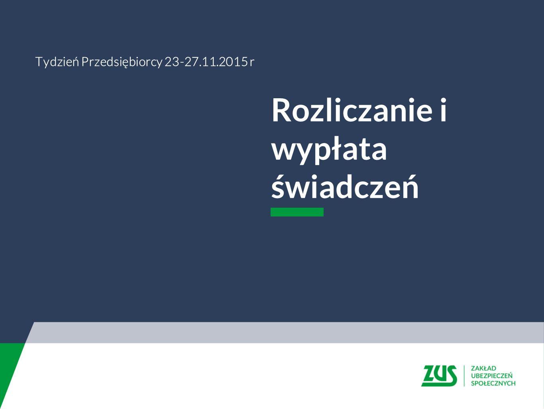Rozliczanie i wypłata świadczeń Tydzień Przedsiębiorcy 23-27.11.2015 r