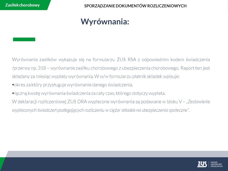 Wyrównania: Wyrównania zasiłków wykazuje się na formularzu ZUS RSA z odpowiednim kodem świadczenia /przerwy np.